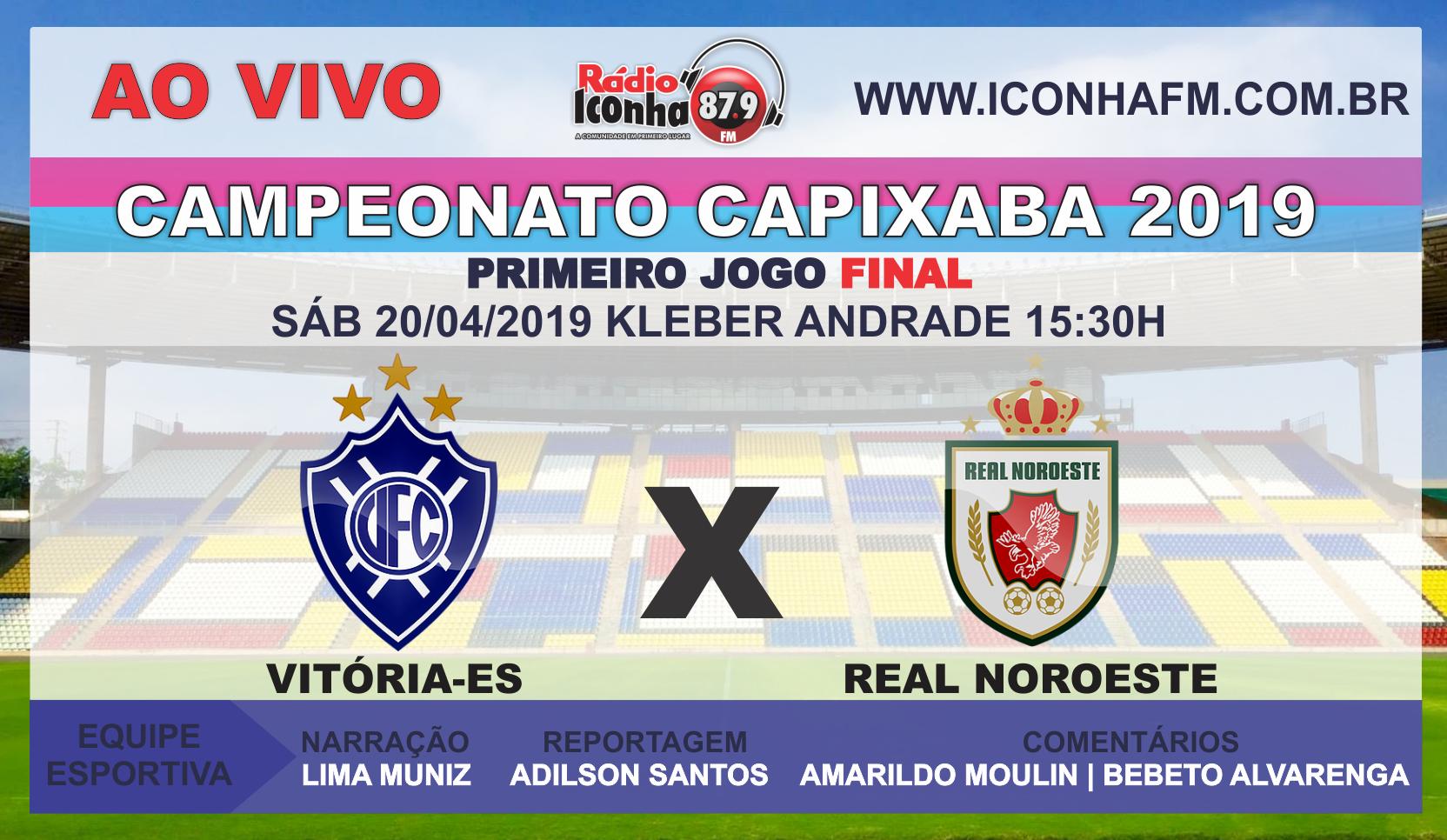 AO VIVO na Rádio Iconha FM o Primeiro Jogo da Final do Campeonato Capixaba 2019 : Vitória/ ES x Real Noroeste